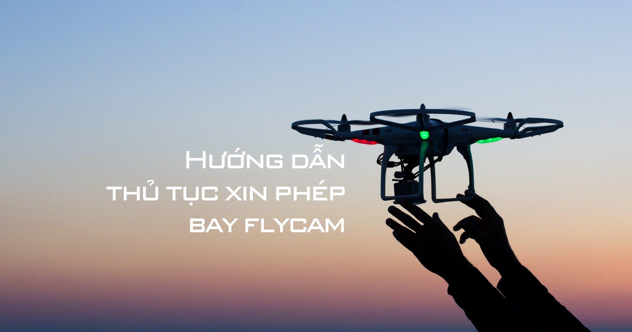 Cần nắm được thủ tục xin giấy phép bay flycam